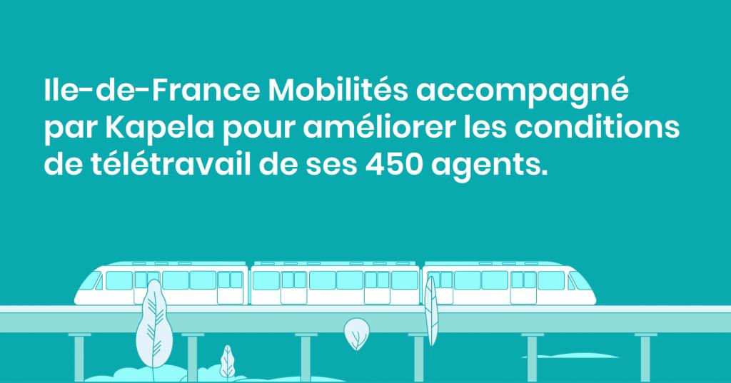 Ile-de-France Mobilités accompagné par Kapela pour améliorer les conditions de télétravail de ses 450 agents.